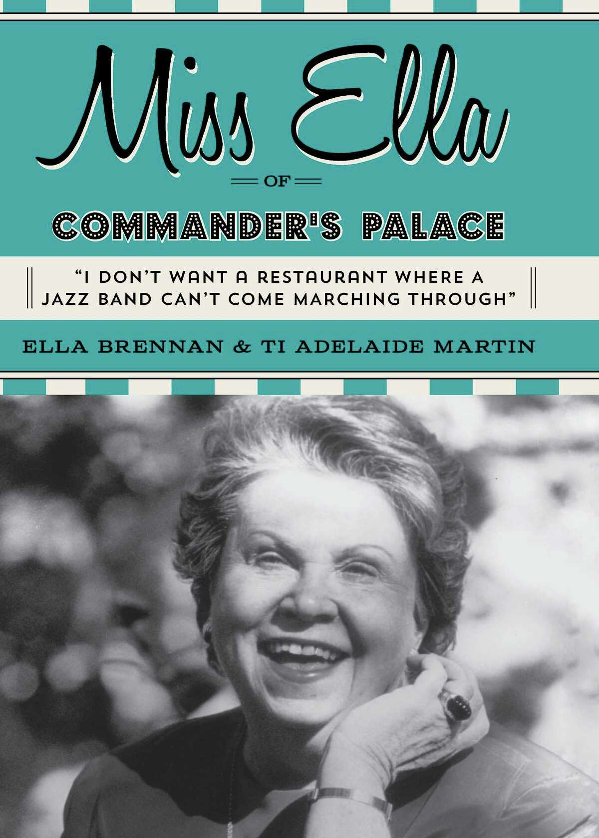 """Cover: """"Miss Ella of Commander's Palace"""" by Ella Brennan and Ti Martin (Gibbs Smith, $27.99). The autobiography of Ella Brennan, the matriarch of a New Orleans restaurant empire, who is considered one of the country's most influential restaurateurs through her work at Brennan's and Commander's Palace."""