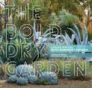 The Bold Dry Garden: Lessons from the Ruth Bancroft Garden�By Johanna Silver;�Photographs by Marion Brenner
