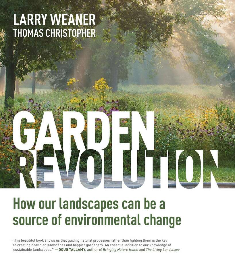 """Garden Revolution: How Our Landscapes Can be a Source of Environmental Change"" by Larry Weaner and Thomas Christopher Photo: Timber Press"