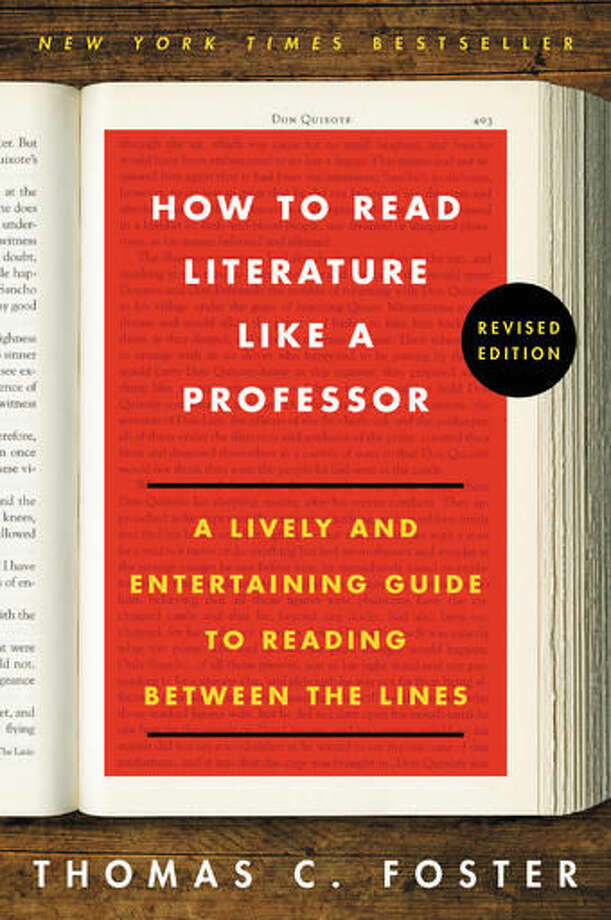 "This book cover image released by Harper Perennial shows ""How to Read Literature Like a Professor: A Lively and Entertaining Guide to Reading Between the Lines, Revised Edition,"" by Thomas C. Foster. First published in 2003, the book has been included in hundreds of high school and college courses nationwide and become a dependable, word-of-mouth best-seller, with sales topping 1 million copies, according to HarperCollins. (Harper Perennial via AP)"