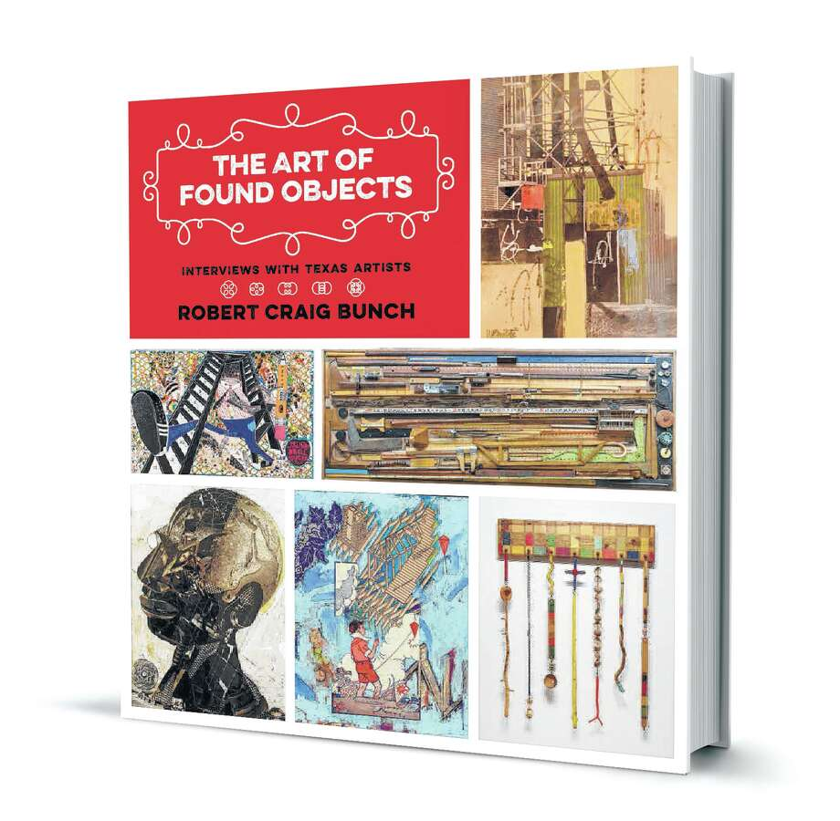 'The Art of Found Objects' By Robert Craig Bunch Texas A&M University Press, 214 pp., $50
