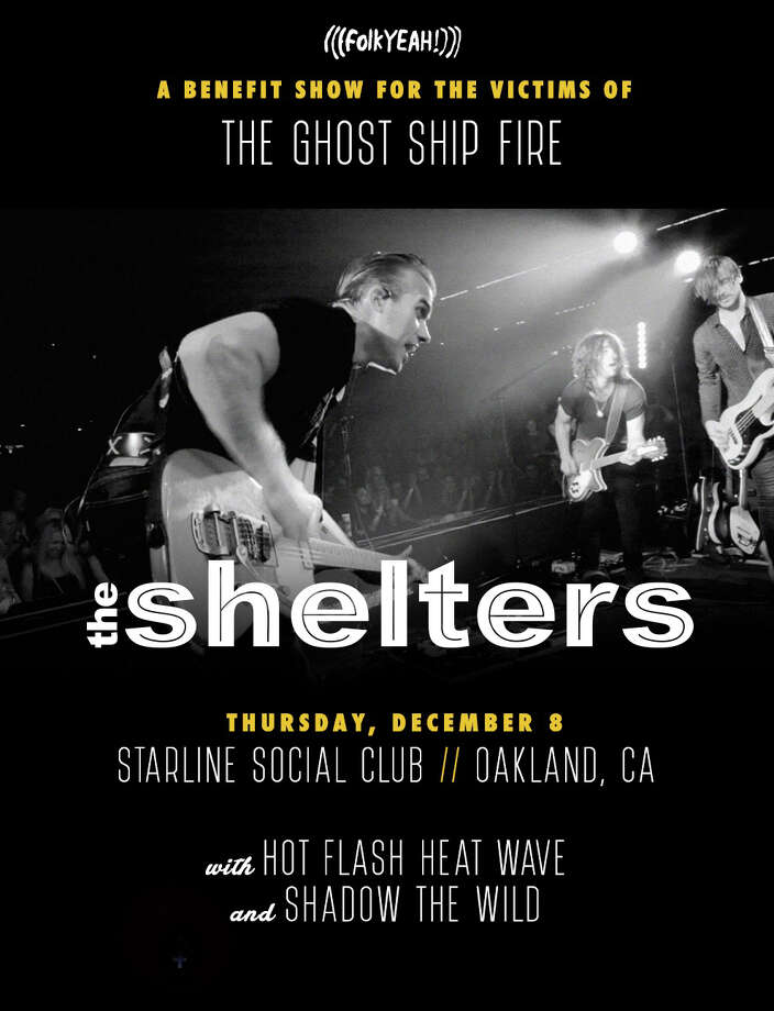 A Benefit Concert for Victims of the Ghost Ship Fire Thurs., Dec. 8 Starline Social Club, Oakland proceeds benefit fire victims LA-based band The Shelters (Tom Petty produced project) will be performing with Hot Flash Heat Wave and Shadow The Wild. Photo: Benefit Show The Ghost Fire / The Shelters
