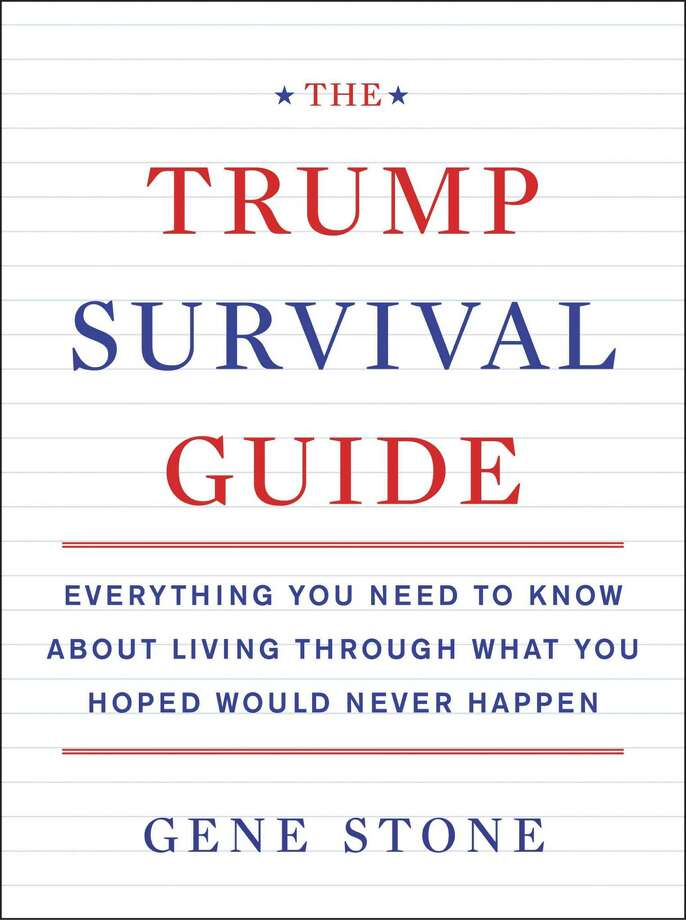 "'The Trump Survival Guide: Everything You Need to Know About Living Through What You Hoped Would Never Happen'By Gene StoneDey Street Books, 208 pp., $9.99Available: Jan. 10The author of ""The Bush Survival Guide"" offers guidance and direction for anti-Trump readers, showing them ""how to move from anger and despair to activism"" in a divided country.   Photo: Courtesy"