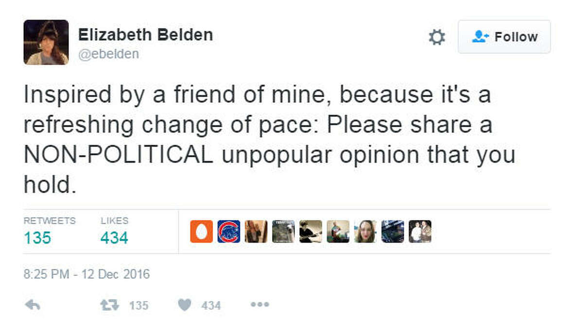 PHOTOS: Twitter users share their unpopular opinions On Monday night a Twitter user, Elizabeth Belden, asked people to post their most unpopular opinions. Twitter, being the greatest confessional booth ever, delivered in the best ways. Click through to see if you agree with any of these unpopular opinions...