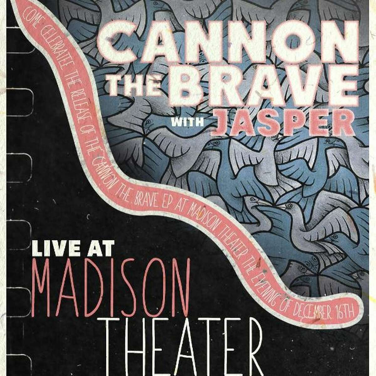 EP release party for Albany-based indie pop band,Cannon the Brave. Opening act: Jasper. When: Friday, Dec. 16, 8 PM. Where: Madison Theater, 1036 Madison Avenue, Albany. For tickets and more information, visit the website.