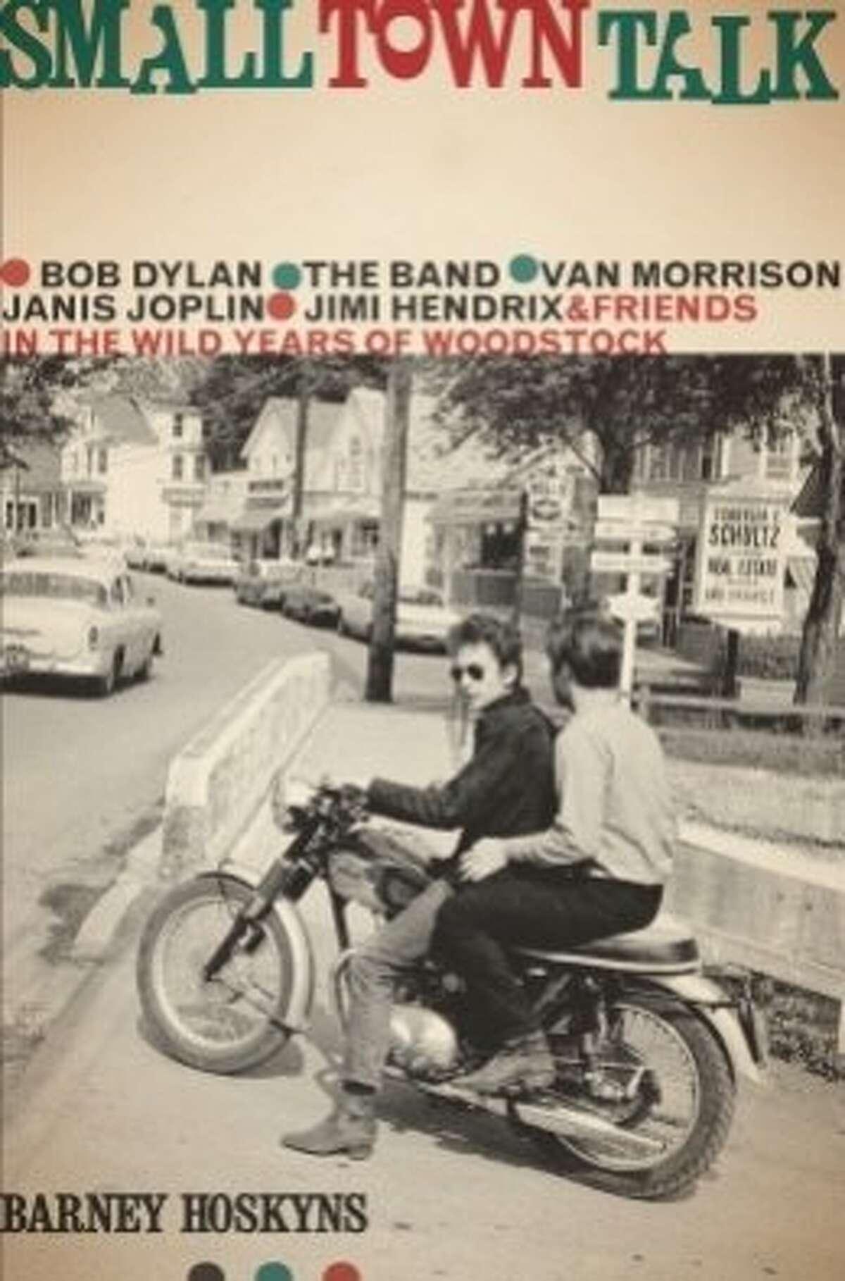 Book cover: �Small Town Talk: Bob Dylan, The Band, Van Morrison, Janis Joplin, Jimi Hendrix & Friends in the Wild Years of Woodstock�