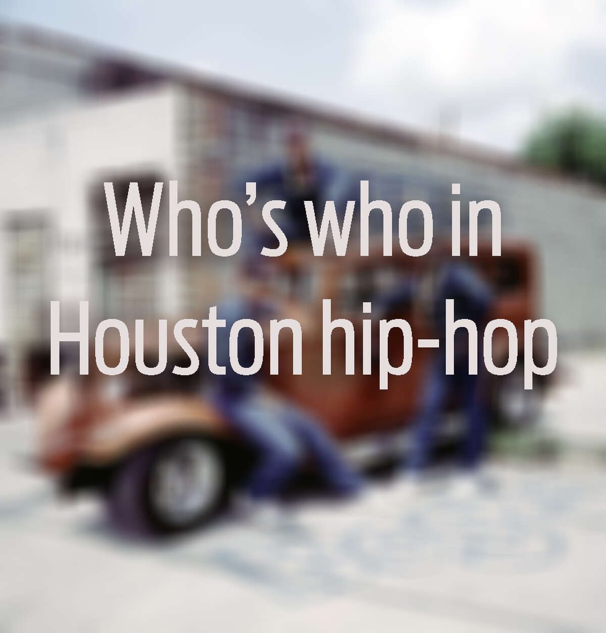 Get to know the major figures in Houston hip-hop history.