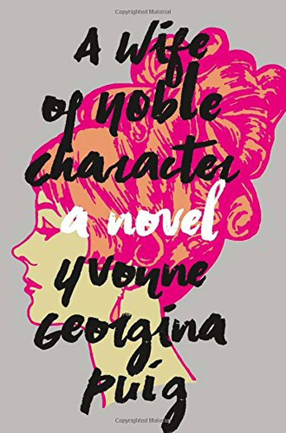 A Wife of Noble Character By Yvonne Georgina Puig Henry Holt, 320 pp., $27 In this 21st-century update of Edith Wharton's