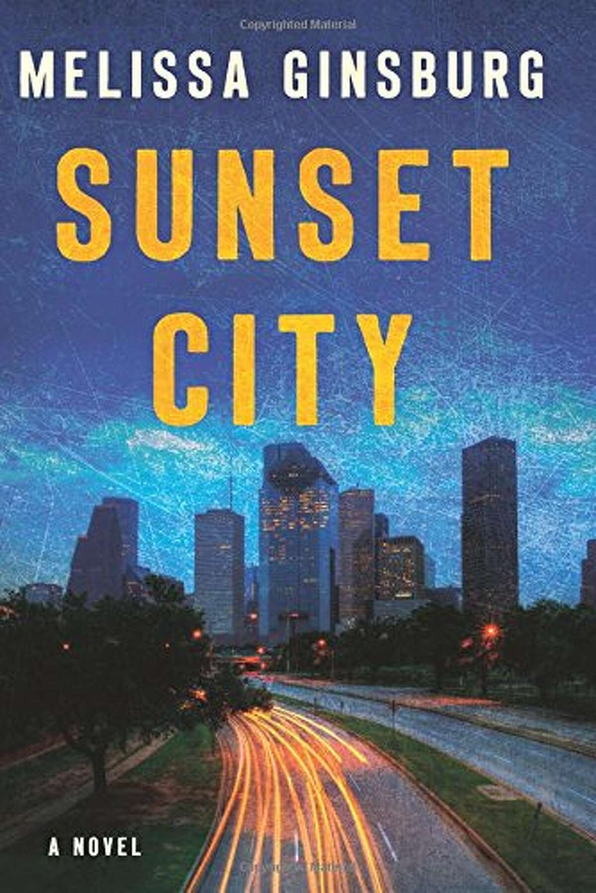 Sunset City By Melissa Ginsburg Ecco, 208 pp., $25.99 Houston is practically a character in this noir novel, in which a young woman seeks the killer of her childhood friend. The action moves all over town, from River Oaks to the House of Pies to a traffic jam on I-45.