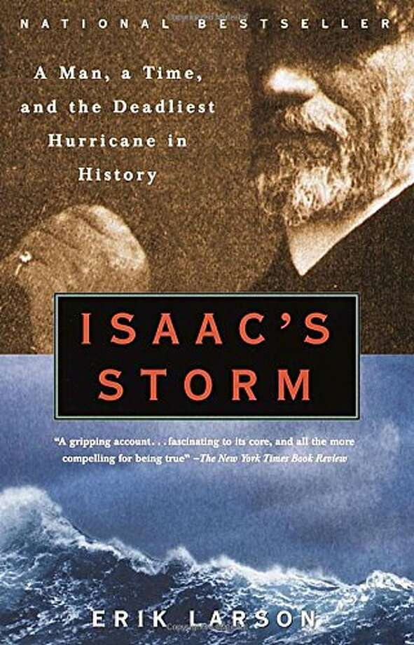 """Book 1: """"Isaac's Storm"""" by Erik LarsonLarson's book tells the story of the 1900 hurricane that devastated        Galveston. Along the way, he explains how that storm opened the door for Houston to eclipse its rival city and become the giant        metropolis it is today. Photo: Courtesy"""