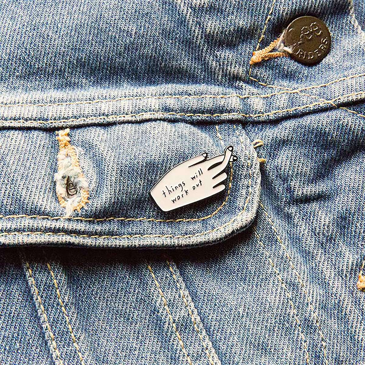 A little positive affirmation goes a long way � especially when you�re challenging the patriarchy. This Things Will Work Out Pin is made by Oakland-based printmakers People I�ve Loved. $15, The General Store, or www.shop-generalstore.com.