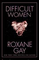 """Difficult Women"" by Roxane Gay, Grove Press, 2017"