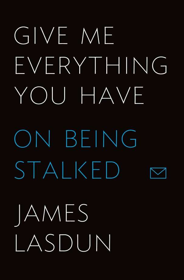 """James Lasdun's  """"Give Me Everything You Have: On Being Stalked"""" (Farrar, Straus and Giroux)"""