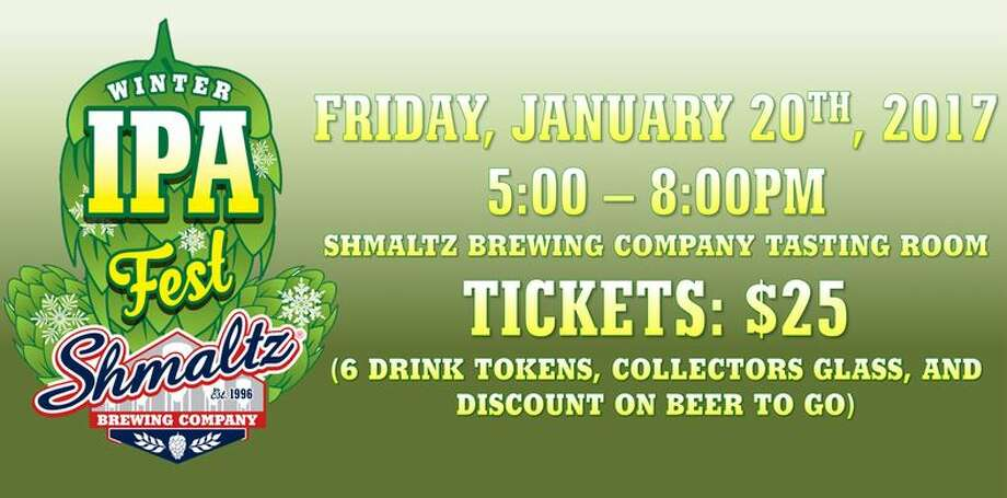 3rd Annual IPA Fest at Shmaltz Brewing. Enjoy IPAs from local breweries.Tickets are $25 and include six drink tokens to use at the visiting breweries, commemorative tasting glass, discounted beer to go and Shmaltz merchandise! Visiting breweries include Adirondack Brewery, Mean Max Brew Works, Davidson Brothers Brewing Company, and more.When: Friday, Jan. 20, 5 - 8 PM.Where: Shmaltz Brewing Company, 6 Fairchild Square, Clifton Park.For tickets and more information, click here. Photo: Shmaltz Brewing