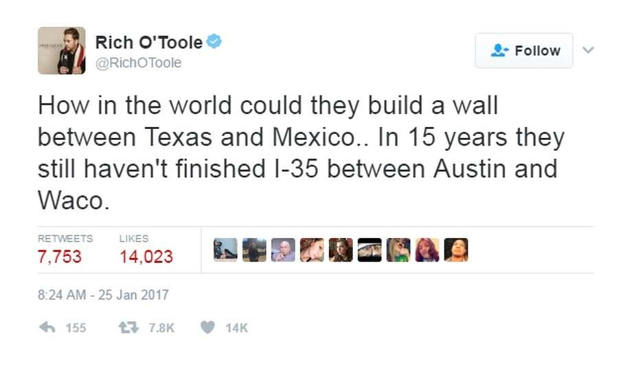 "@RichOToole: ""How in the world could they build a wall between Texas and Mexico.. In 15 years they still haven't finished I-35 between Austin and Waco."" Photo: Courtesy/Twitter"