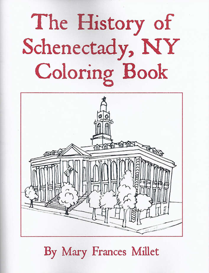 """""""The History of Schenectady: A Coloring Book"""" by Mary Frances Millet  Coloring books are all the rage today, and Schenectady artist Mary Francis Millet went looking for a coloring book on her town. When she couldn't find one, she decided to make one. This 60-page book is filled with the famous people and places that make Schenectady what it is today. It's also a great way to learn about the city's history."""