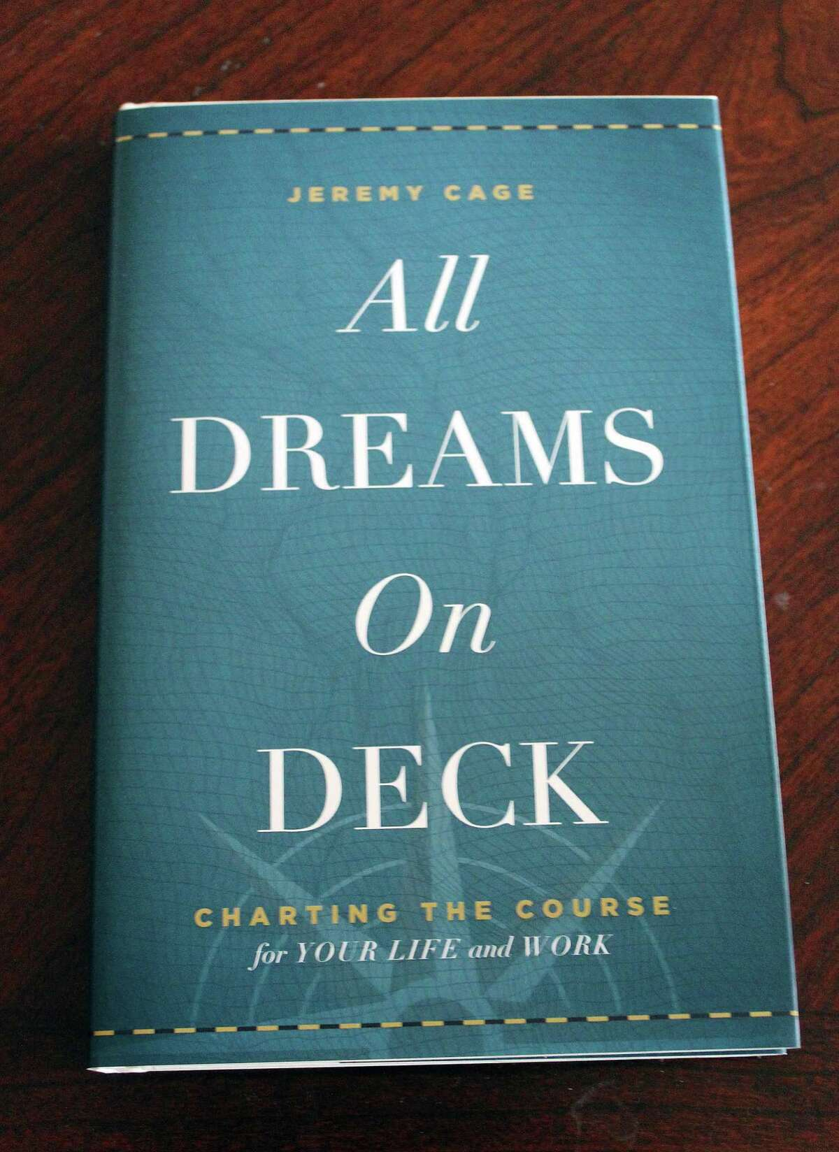 """Darien resident Jeremy Cage released his book """"All Dreams on Deck: Charting the Course for Your Life and Work"""" on Jan. 17."""