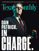 Texas Monthly's February issue features Lt. Gov. Dan Patrick on the cover.