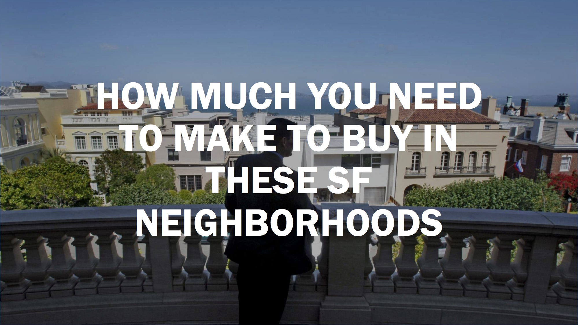 How much you need to make to buy in these sf neighborhoods for How much to earn to buy a house