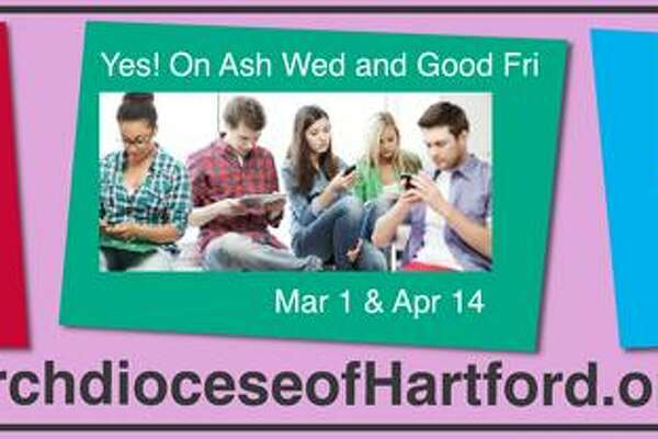 The Archdiocese of Hartford, which includes Milford and the Naugatuck Valley, has posted billboards urging its 545,980 Roman Catholics to turn off their cell phones and instead speak with God on Ash Wednesday and Good Friday