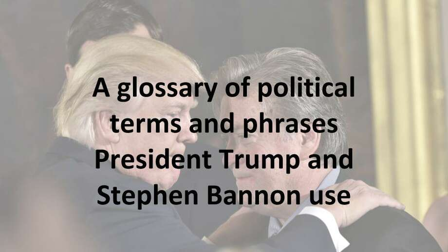 President Donald Trump and his strategist, Stephen Bannon, have introduced a new political language to Washington. Here is a glossary of terms Trump and Bannon have been using.