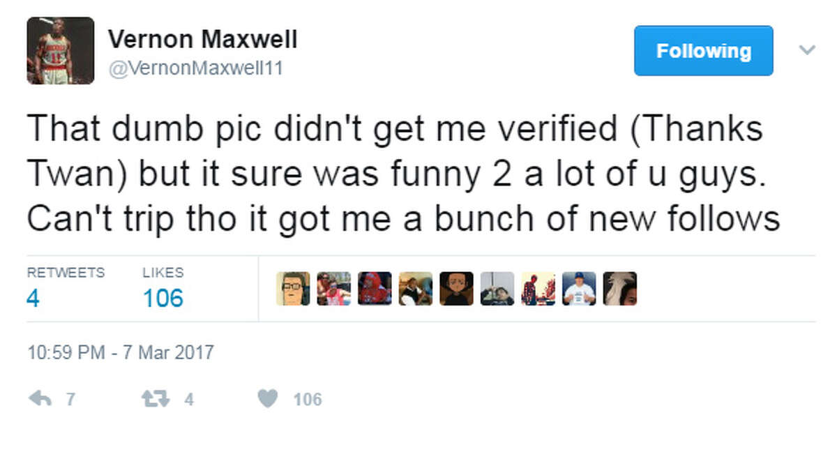 VERNON MAXWELL'S BEST TWEETS Maxwell posted a picture of himself holding a sign with his Twitter username, because someone told him that would get him verified. It didn't work, and he deleted the photo.