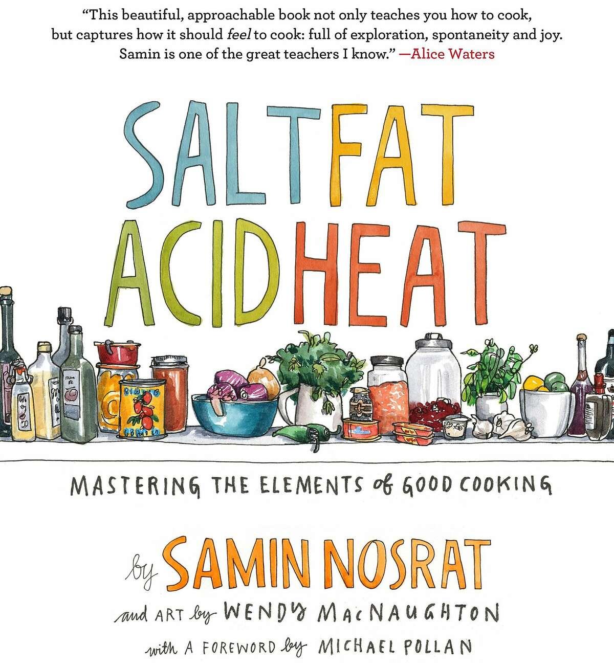 Salt, Fat, Acid, Heat: Mastering the Elements of Good Cooking�by�Samin Nosrat�(Author),�Wendy MacNaughton�(Illustrator)