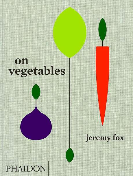 """On Vegetables: Modern Recipes for the Home Kitchen"" by Jeremy Fox (Phaidon; 320 pages; $49.95) Photo: Sarah Fritsche, Cover Image Courtesy Of Phaidon"