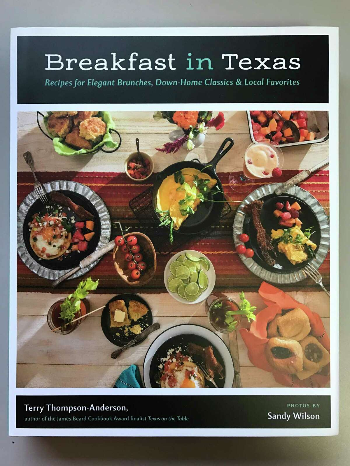 """""""Breakfast in Texas: Recipes for Elegant Brunches, Down-Home Classics, and Local Favorites"""" (University of Texas Press, $35) is the latest book by Terry Thompson-Anderson."""