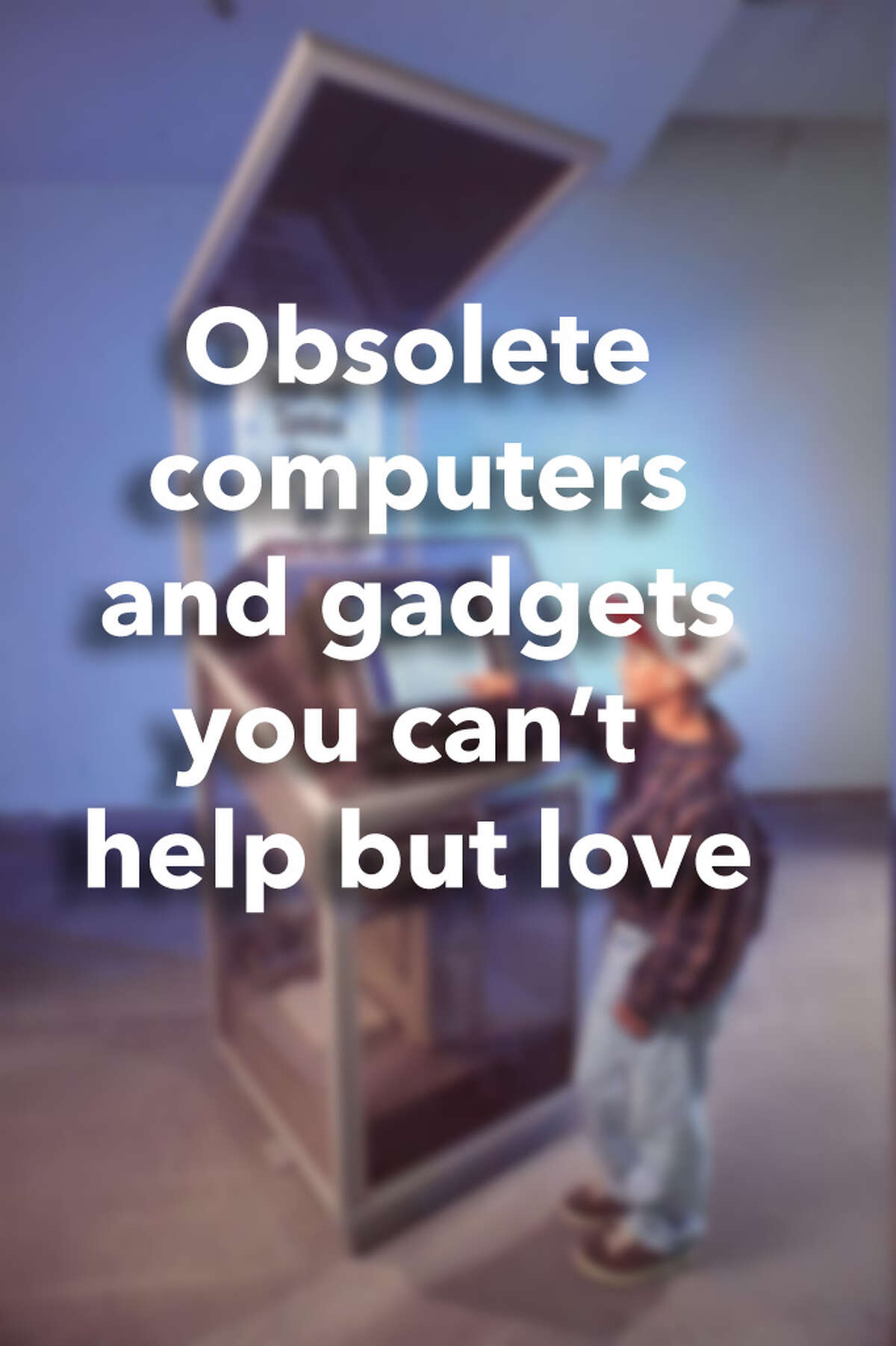 Obsolete computers and gadgets you can't help but love.