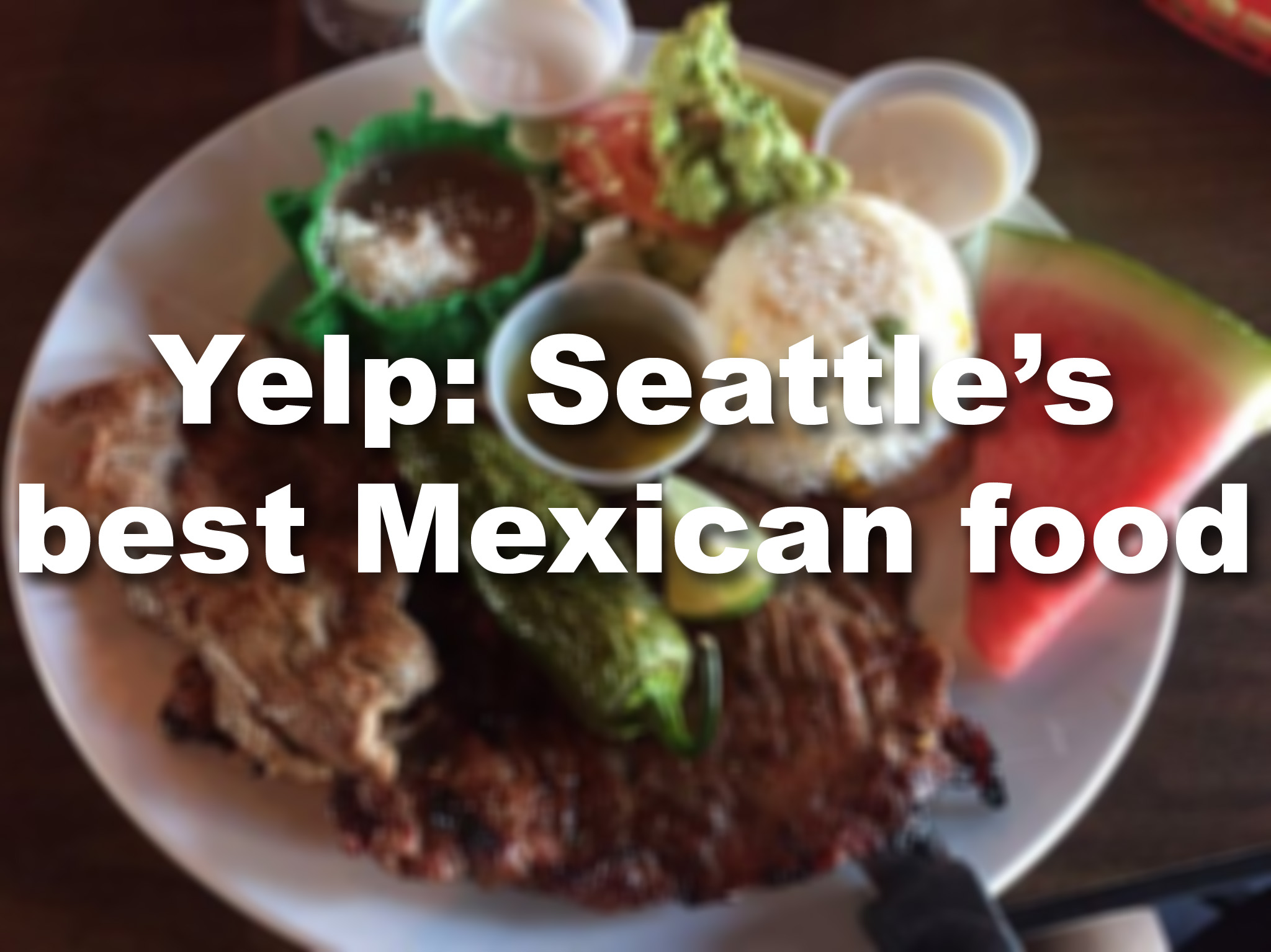 Seattle's best Mexican food, according to Yelpers ...