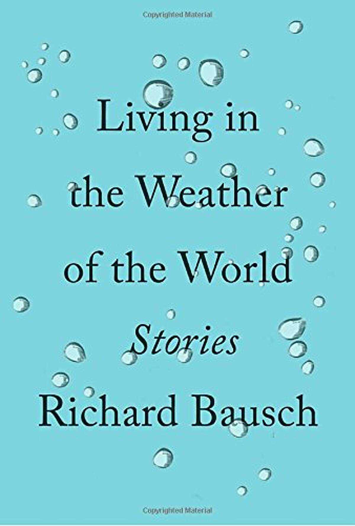 """""""Living in the Weather of the World"""" by Richard Bausch"""