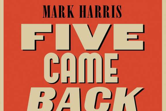 """Mark Harris' """"Five Came Back,"""" gives a glimpse of Hollywood during WWII."""