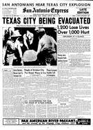 """A1 of San Antonio Express, April 17, 1947. """"Texas City being evacuated.""""The Grandcamp, a ship docked in Texas City, explodes when a fire in the cargo hold reaches ammonium nitrate fertilizer. The resulting explosion leveled buildings in the area and shattered windows in Houston, forty miles away. According to the front page, San Antonians could hear the explosion. An estimated 500 to 600 people were killed with more than three thousand injured. From digitized microfilm"""