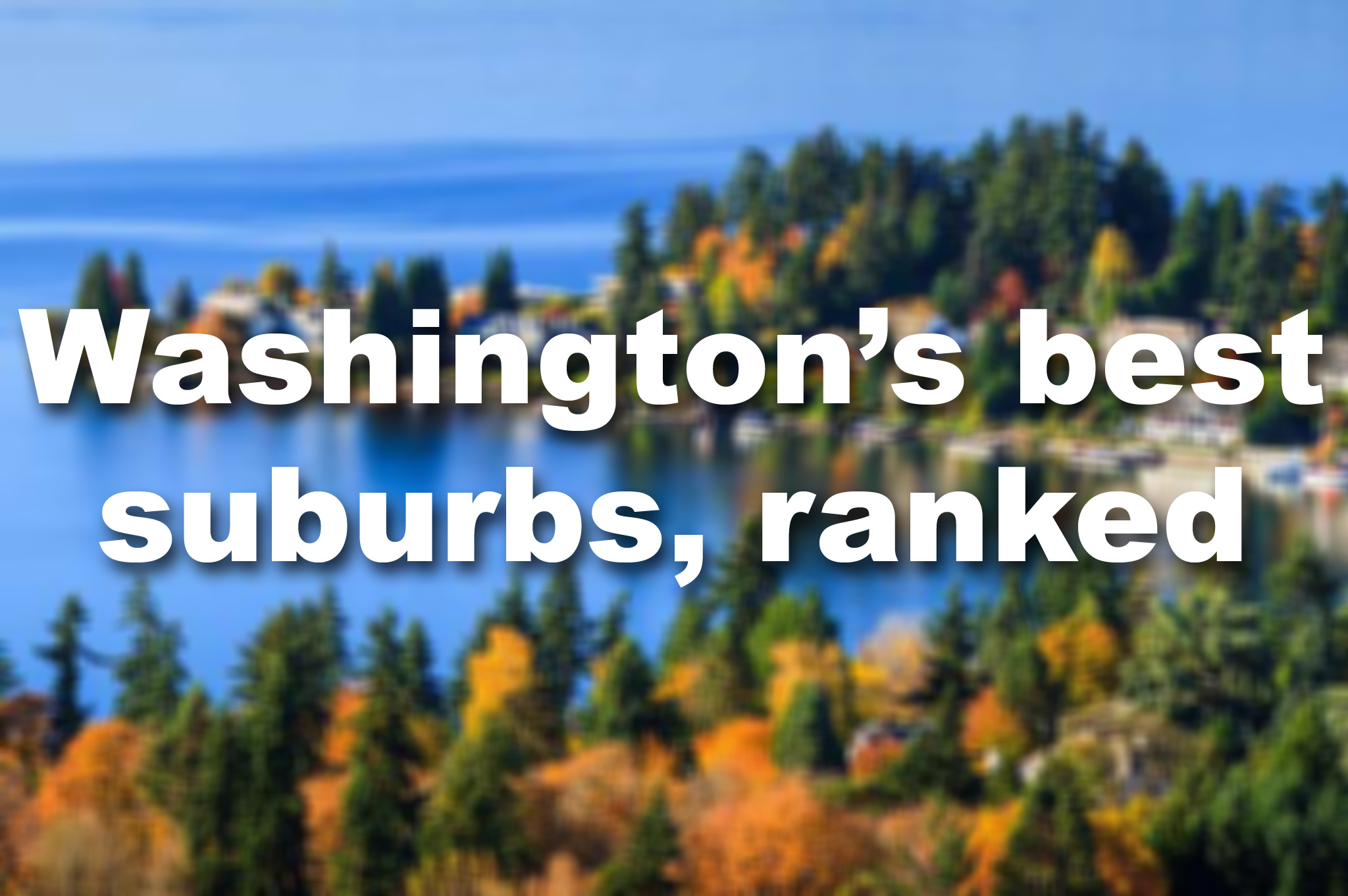 Ranked Washington 39 S Best Suburbs