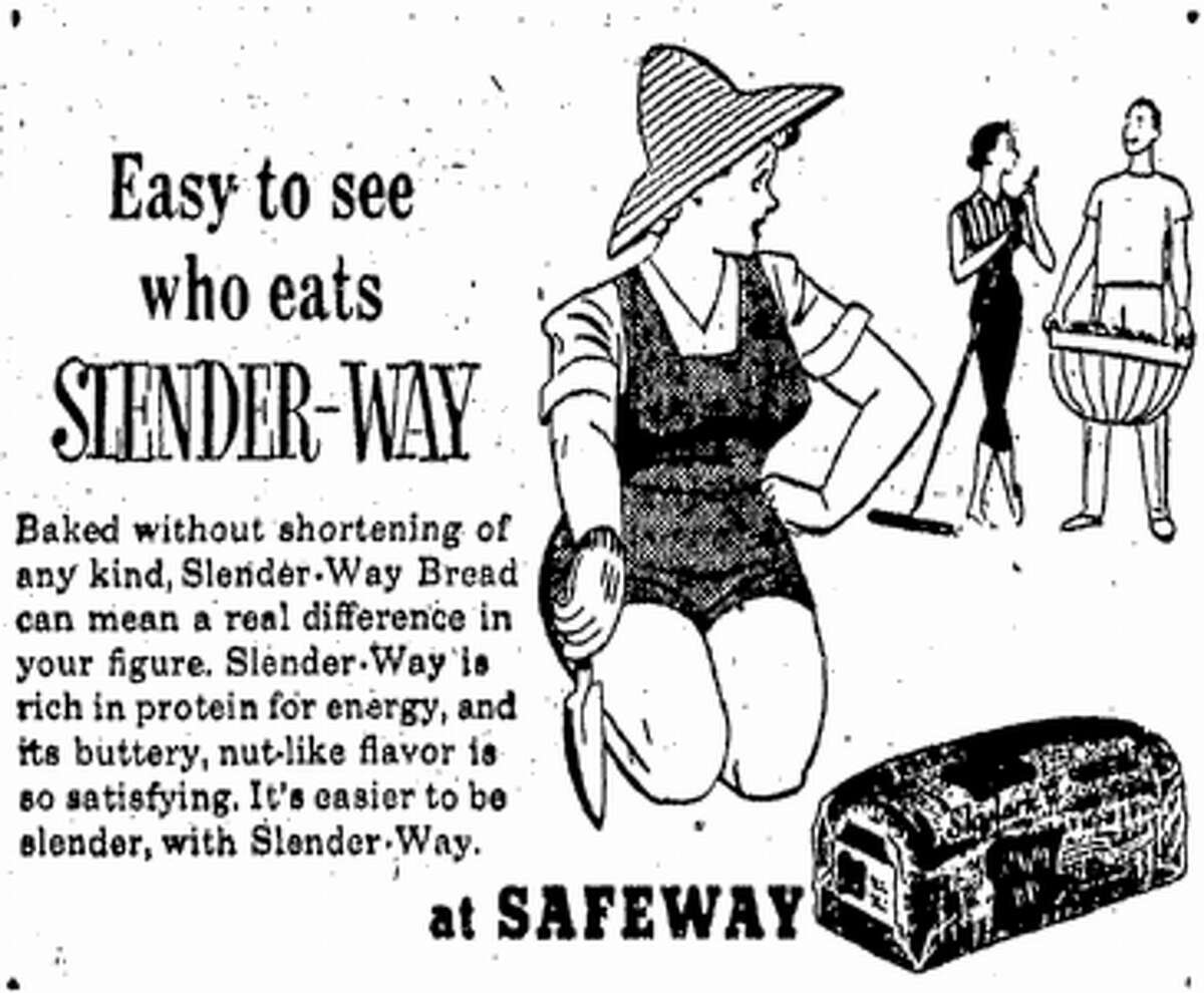 Slender Way: This 1953 ad was for bread, available at Safeway, that allegedly helped maintain a slender physique since it was made without shortening. A woman is shown gardening as she observes a very thin woman chatting with a man.