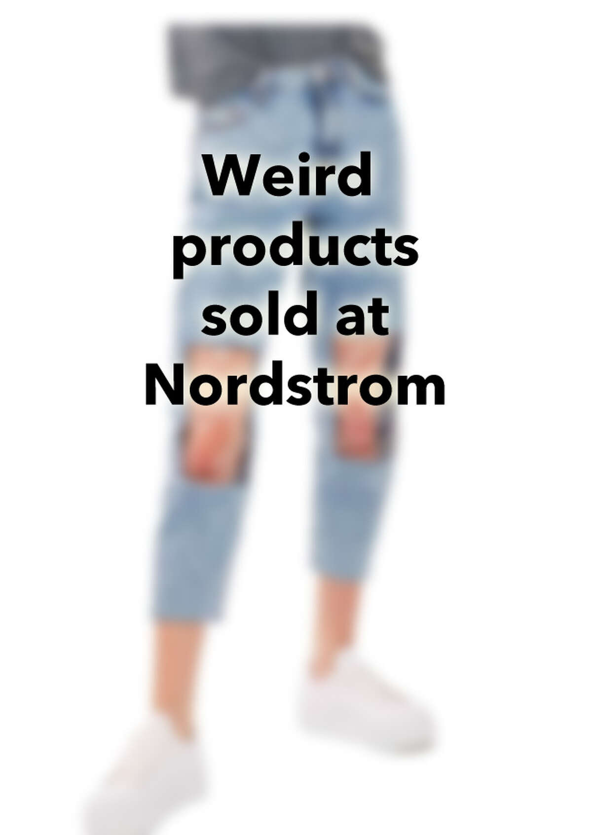 Weird products sold at Nordstrom