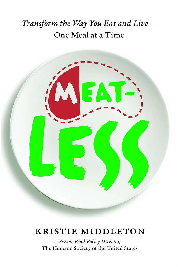 """MeatLess: Transform the Way You Eat and Live One Meal at a Time,"" by Kristie Middleton. Photo: Sarah Fritsche"