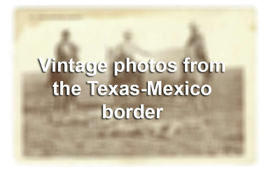 Keep clicking through to see vintage photos from the Texas-Mexico border.