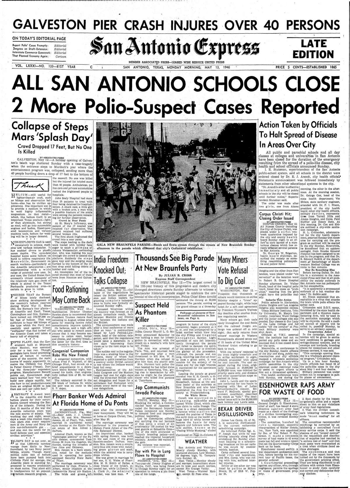 The front page of the May 13, 1946, edition of the San Antonio Express reports the major news of the day; all schools in the city were closed as two more possible cases of the potentially deadly polio virus were reported. Thirteen people would die that season from the disease; future years would see a resurgence of the virus until a vaccine was developed in the 1950s.
