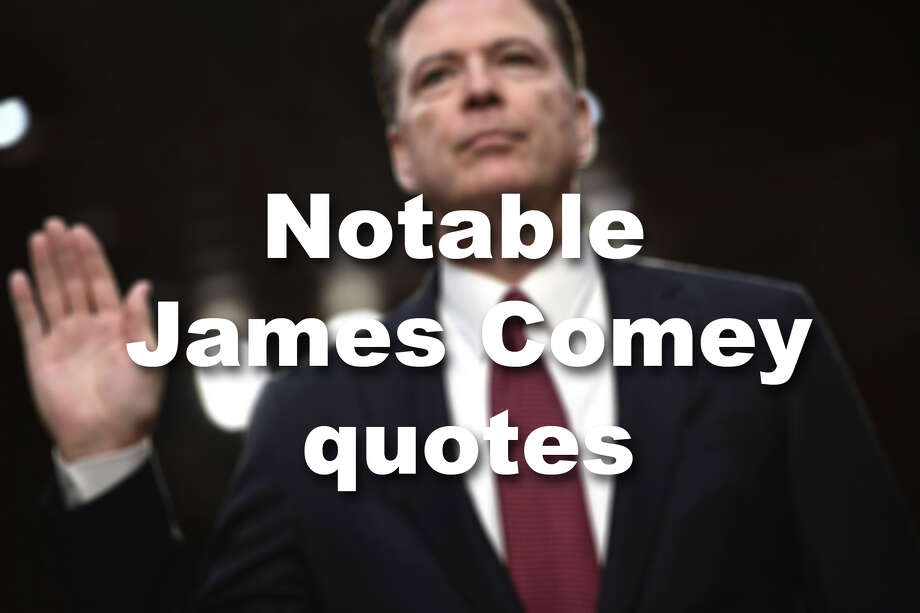 A look at a few notable quotes from Jame Comey following his testimony before the Senate Intelligence Committee Thursday. Photo: Alex Brandon/AP
