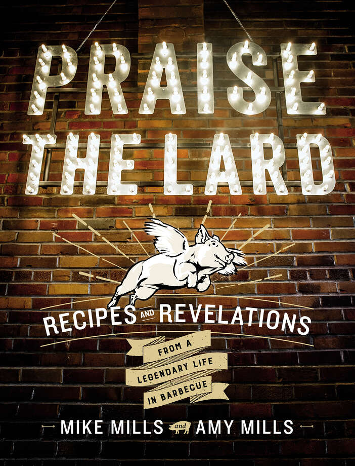 """Praise the Lard: Recipes and Revelations from a Legendary Life in Barbecue"" by Mike Mills and Amy Mills. Photo: Houghton Mifflin Harcourt"