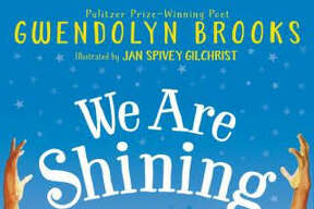 "CHILDREN'S BOOKS: ""We Are Shining,"" by Pulitzer-Prize winning poet Gwendolyn Brooks and illustrator Jan Spivey Gilchrist. On the 100th birthday of the late poet Gwendolyn Brooks, this beautifully illustrated book pays tribute to her famous work, ""We Are Shining."" Ages 4-8. $17.99.  HarperCollins Childrens"