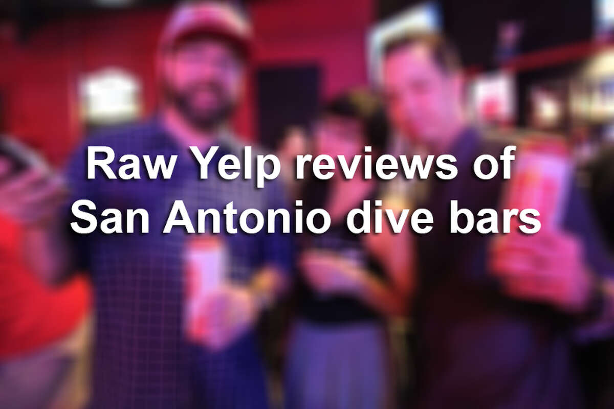 Keep clicking for the truth about San Antonio dive bars according to customers.