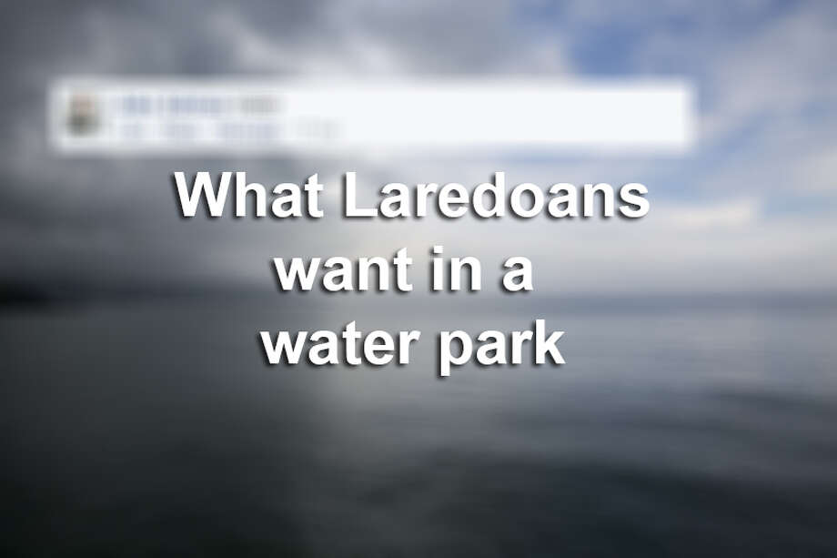 Click through this gallery to see what Laredoans want in a potential Gateway City water park, according to Facebook comments.