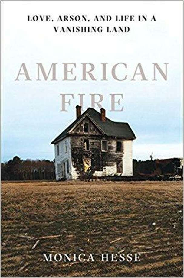 'American Fire: Love, Arson and Life in a Vanishing Land' by Monica Hesse Photo: Courtesy Photo