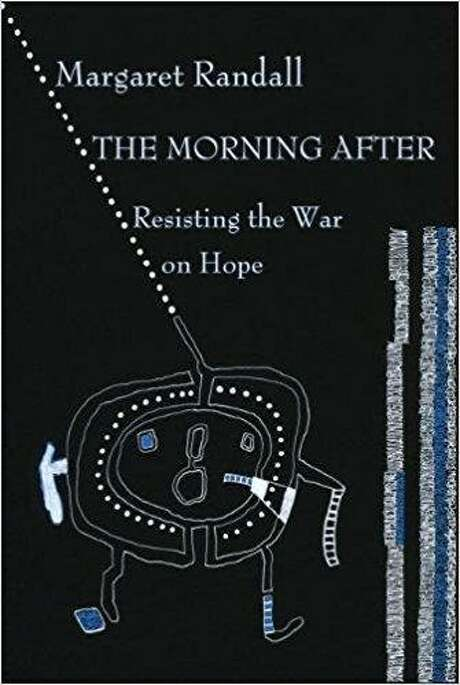'The Morning After: Resisting the War on Hope' by Margaret Randall Photo: Courtesy Photo