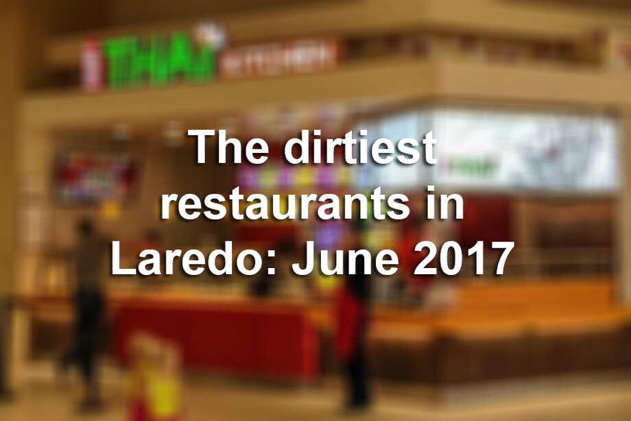 Click through this gallery to see the dirtiest restaurants in Laredo for June 2017.