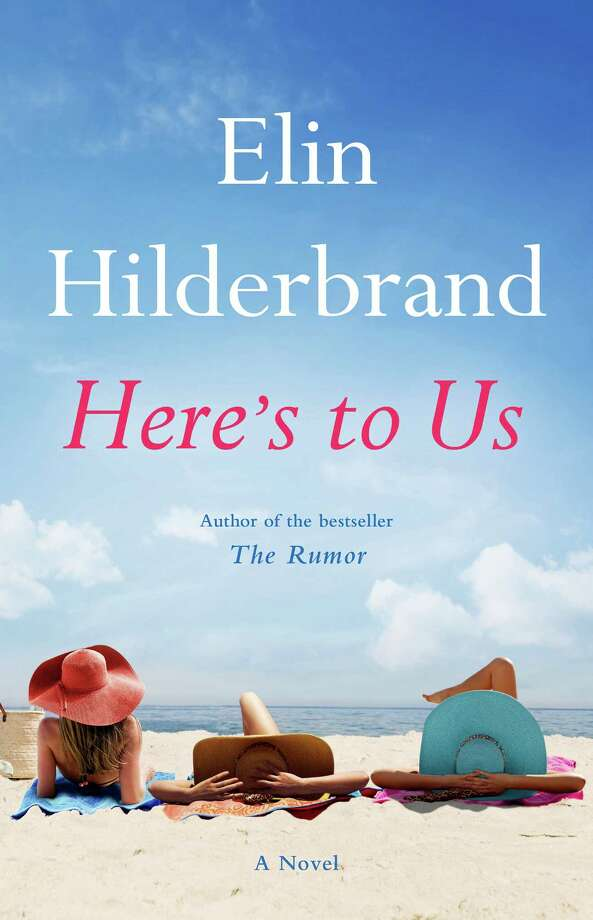 "This book cover image released by Little, Brown and Company shows ""Here's To Us,"" by Elin Hilderbrand. (Little, Brown and Company via AP) Photo: AP / Little, Brown and Company"