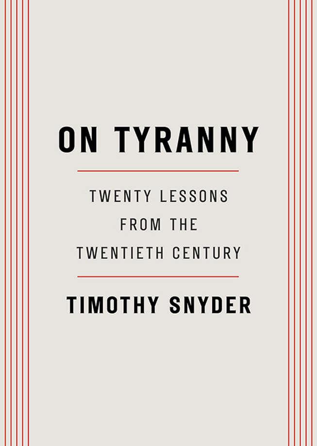 "This image released by Tim Duggan Books shows ""On Tyranny: Twenty Lessons from the Twentieth Century,"" by Timothy Snyder. (Tim Duggan Books via AP) Photo: AP / Tim Duggan Books"